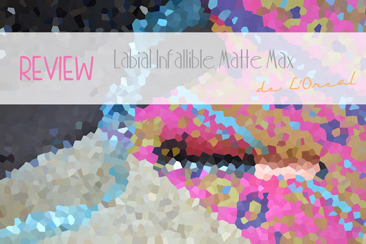 REVIEW | Labial Infallible Matte Max de L'Oreal