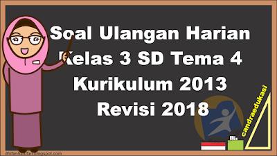 Soal Ulangan Harian Kelas 3 Tema 4  Kurikulum 2013 Revisi 2018