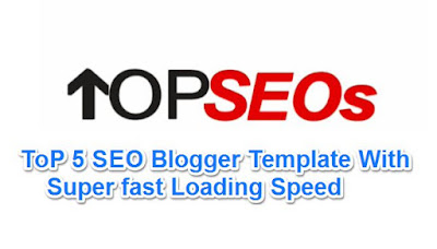 Top 5 SEO Blogger Templates With Super Fast Loading Speed