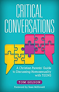 CRITICAL CONVERSATIONS: A Christian Parents' Guide to Discussing Homosexuality with TEENS by TOM GILSON