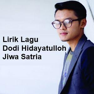 Lirik Lagu Dodi Hidayatulloh - Jiwa Satria