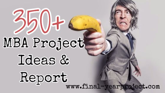 350+ MBA Project Ideas and Report