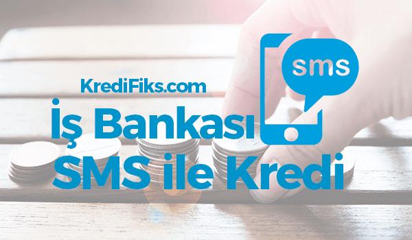 İş Bankası SMS Kredi Başvurusu Nasıl Yapılır?
