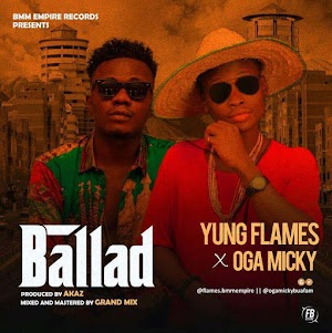 Music: Yung Flames ft Oga Micky – Ballad (Listen and Download)