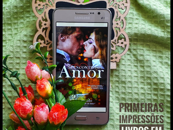 Primeiras Impressões: Reencontro de Amor - Ruth Arnaldo