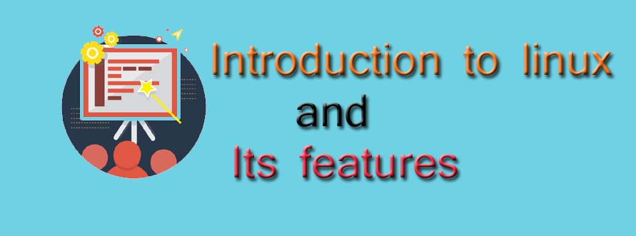 Introduction of Linux and main features of Linux [History of