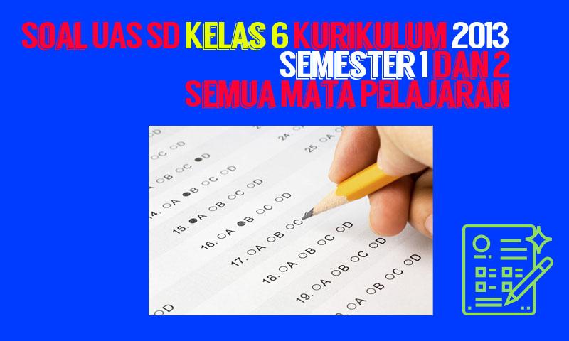 Soal UAS SD Kelas 6 Kurikulum 2013 Semester 1 dan 2 Semua Mata Pelajaran