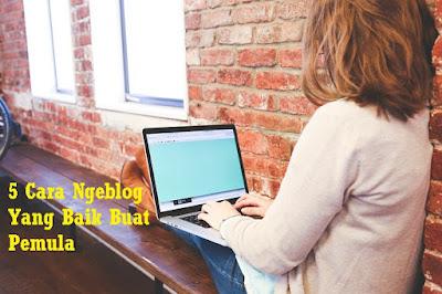 cara ngeblog,belajar ngeblog,cara membuat blog,cara ngeblog buat pemula,cara ngeblog yang baik,cara belajar ngeblog,cara buat blog,tips ngeblog