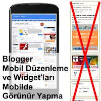 Blogger Mobil Tema Düzenleme - Widget'ları Mobilde Görünür Yapma