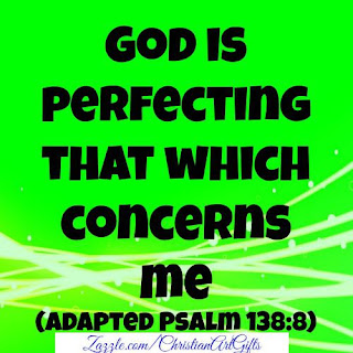 God is perfecting that which concerns me Psalm 138:8