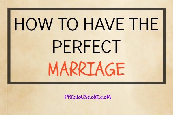 How To Have the Perfect Marriage