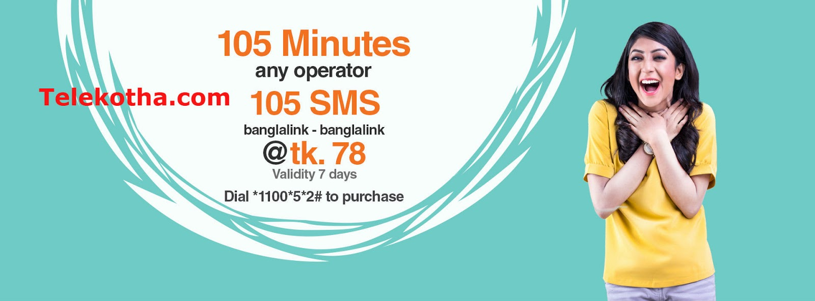 105 minutes (any operator) and 105 SMS (banglalink-banglalink) for just Tk. 78. Dial *1100*5*2#