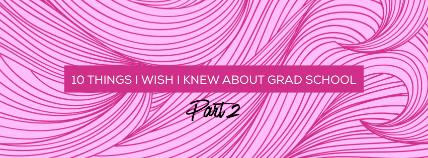 10 Things I wish I knew about Grad School – Part II