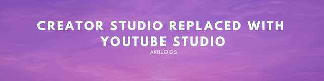 Creator Studio replaced with Youtube Studio - AKBlogs.com
