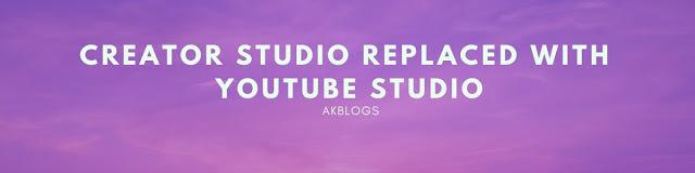 Creator Studio replaced with Youtube Studio - AKBlogs.com
