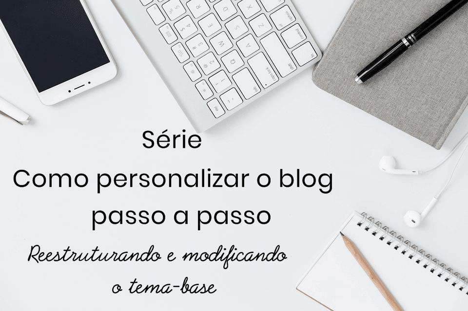 Como personalizar o blog passo a passo- modificando o tema-base