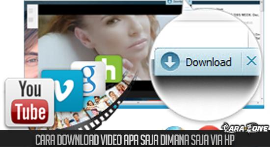 Cara Download Video Apa saja dimana saja Via HP