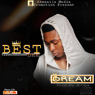 MUSIC: Best Dee - Dream (Prod by B Flex)