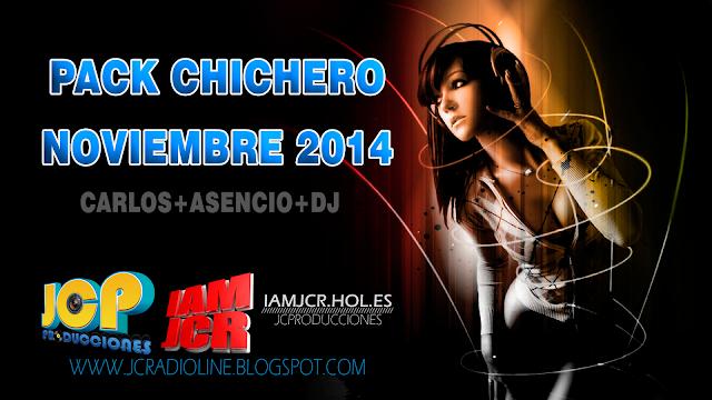 DESCARGA Y COMPARTE PACK CHICHERO NOVIEMBRE 2014 CARLOS+ASENCIO+DJ POR JCPRO