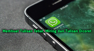 Tulisan Tebal, Miring dan Tulisan Dicoret di whatsapp