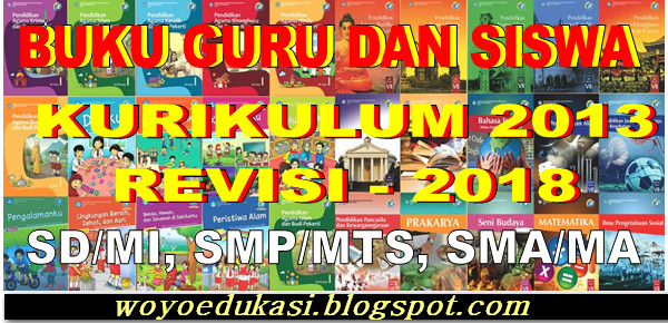BUKU PEGANGAN GURU DAN SISWA KURIKULUM 2013 SD, SMP/MTs, SMA/MA REVISI 2018 - NEW