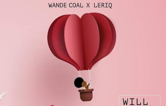 Wande Coal X LeriQ – Will You Be Mine?