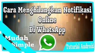 Whatsapp atau WA merupakan salah satu aplikasi yang banyak digunakan oleh masyarakat mode Cara Menghilangkan Tulisan Online Di Wa Simpel