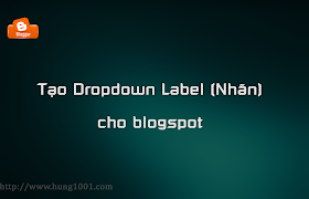 [Blogger] Tạo dropdown label (nhãn) cho blogspot