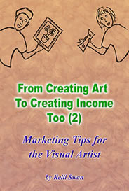 Artist Marketing Book by Kelli Swan: From Creating Art to Creating Income Too (2)