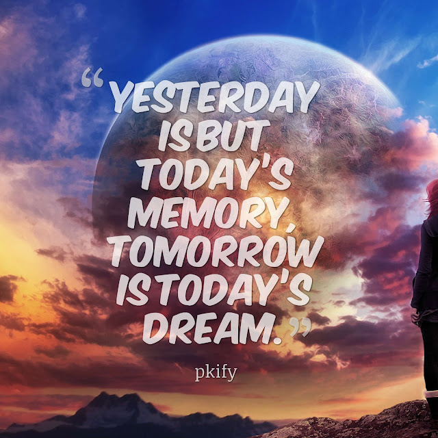 Yesterday Is but Today's Memory Tomorrow Is Today's Dream Dreams Quotes