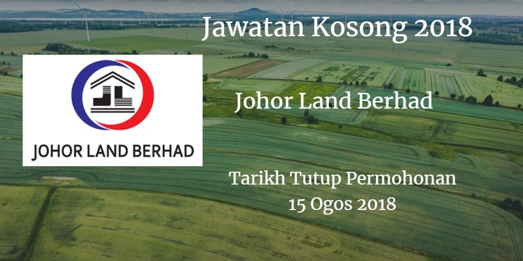 Jawatan Kosong Johor Land Berhad 15 Ogos 2018
