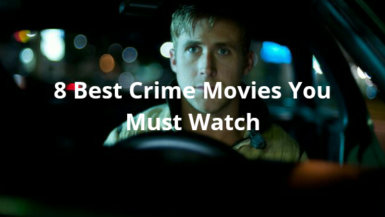 8 Best Crime Movies You Must Watch - Knight Hour