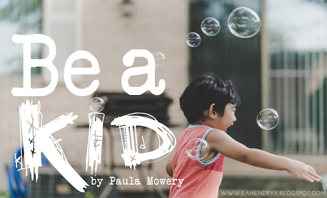 Create Explore Read Be A Kid By Paula Mowery Guest Post