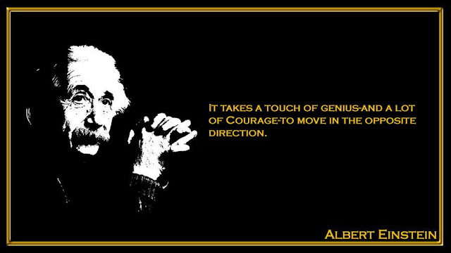 It takes a touch of genius-and a lot of Courage-to move in the opposite Albert Einstein inspiring quotes
