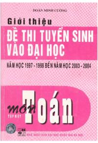 Giới Thiệu Đề Thi Tuyển Sinh Vào Đại Học Năm Học 1997-1998 Đến 2003-2004 Môn Toán Tập 1