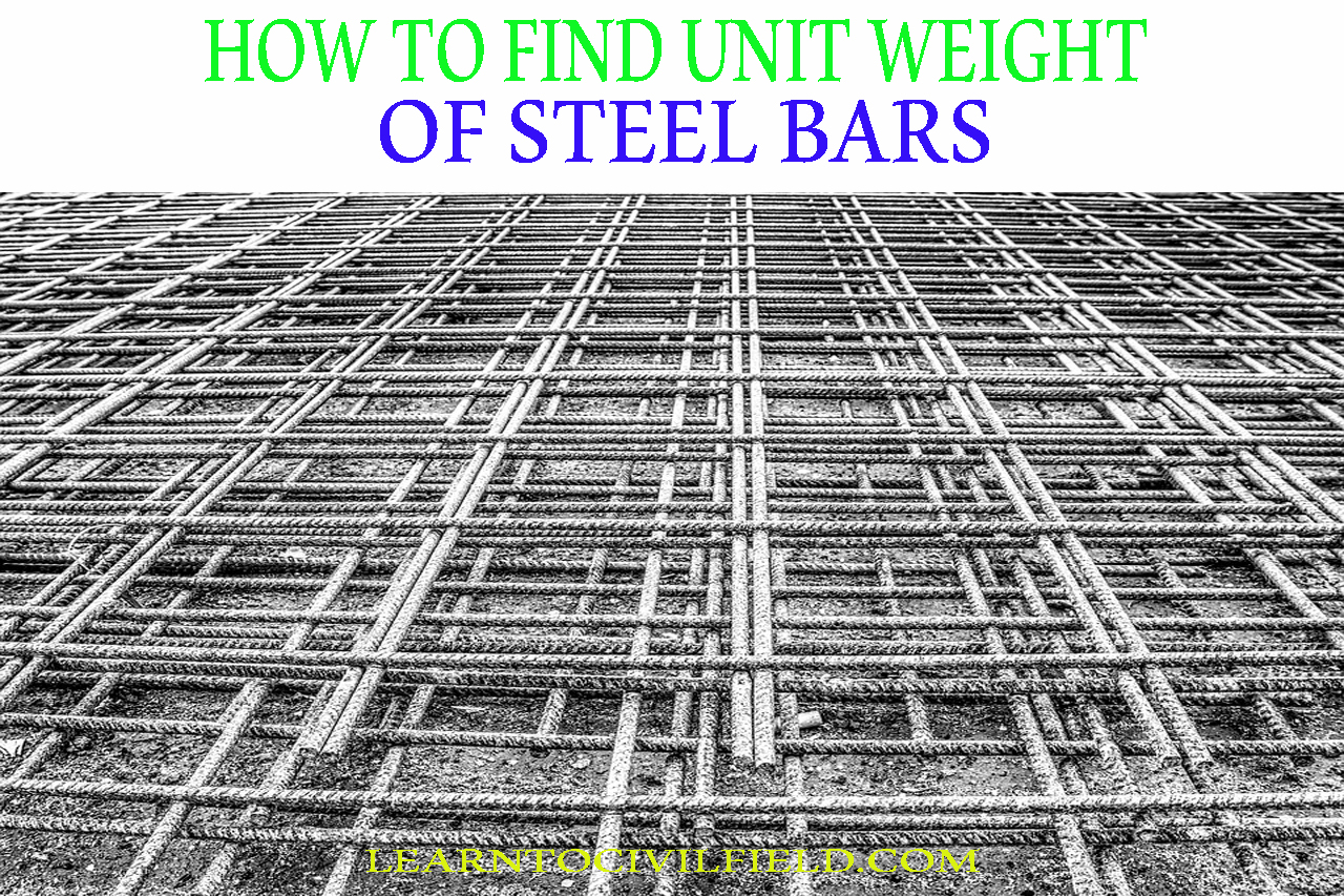 HOW TO FIND UNIT WEIGHT OF STEEL BARS ~ learntocivilfield.com