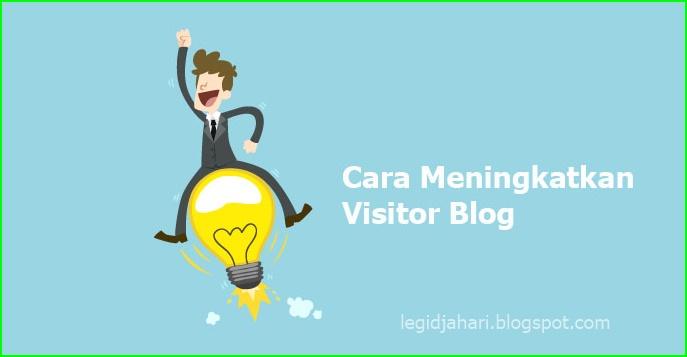Cara Mudah Meningkatkan Visitor Atau Pengunjung Pada Blog