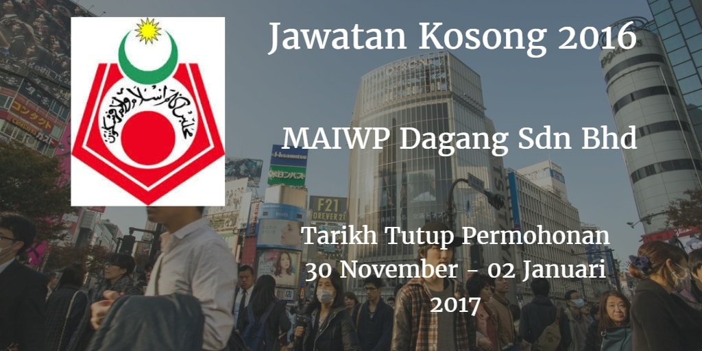 Jawatan Kosong MAIWP Dagang Sdn Bhd 30 November - 02 Januari 201