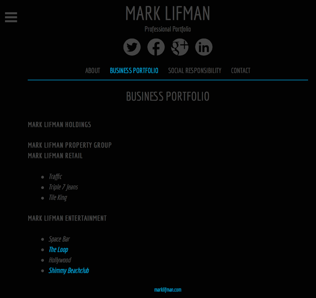 BUSINESS PORTFOLIO       MARK LIFMAN HOLDINGS       MARK LIFMAN PROPERTY GROUP      MARK LIFMAN RETAIL       Traffic      Triple 7 Jeans      Tile King      MARK LIFMAN ENTERTAINMENT       Space Bar      The Loop      Hollywood      Shimmy Beachclub