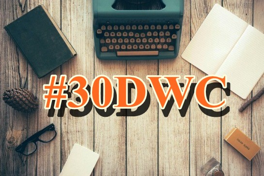30 Day Writing Challenge, 30DWC, #30DWC