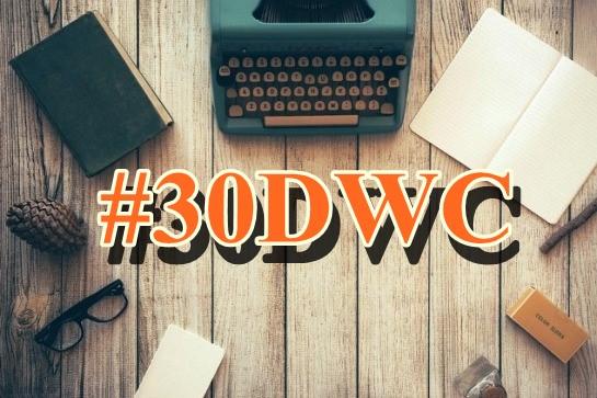 30 Day Writing Challenge, 30DWC, #30DWC
