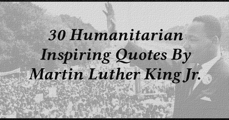 Martin Luther King Quotes Inspirational Motivation: 30 Humanitarian Inspiring Quotes By Martin Luther King Jr