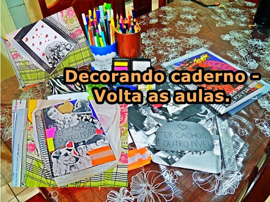 Volta as aulas - Customizando/decorando caderno.