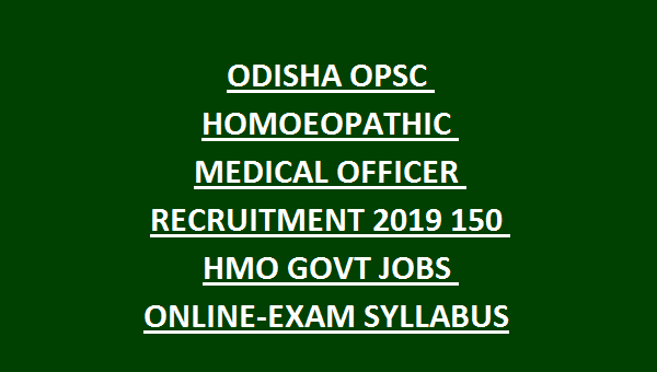 ODISHA OPSC HOMOEOPATHIC MEDICAL OFFICER RECRUITMENT 2019 150 HMO