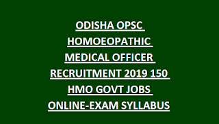 ODISHA OPSC HOMOEOPATHIC MEDICAL OFFICER RECRUITMENT 2019 150 HMO GOVT JOBS ONLINE-EXAM SYLLABUS