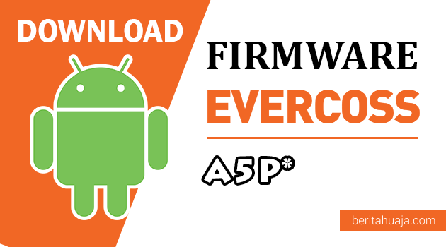 Download Firmware / Stock ROM Evercoss A5P* (Bintang) All Version