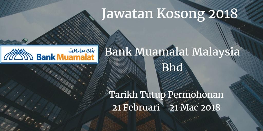 Jawatan Kosong Bank Muamalat Malaysia Bhd 21 Februari - 21 Mac 2018