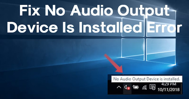 How To Fix No Audio Output Device Is Installed Error In