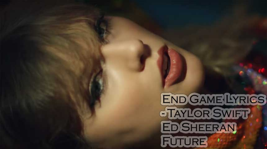 End Game Lyrics - Taylor Swift ft Ed Sheeran | Future
