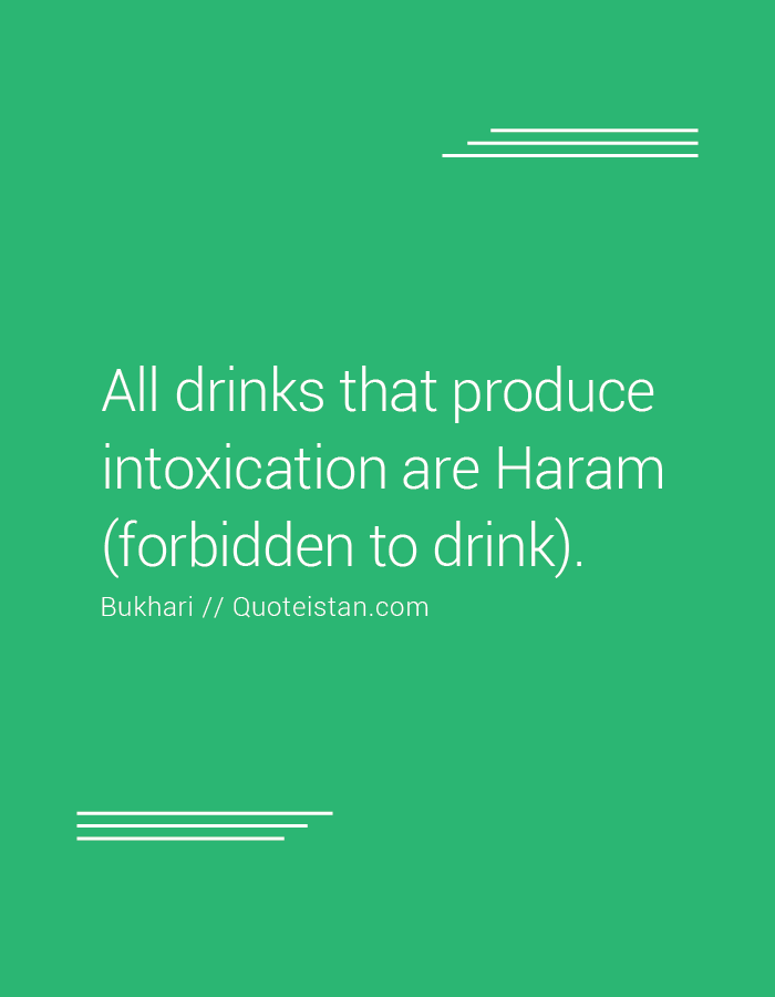 All drinks that produce intoxication are Haram (forbidden to drink).